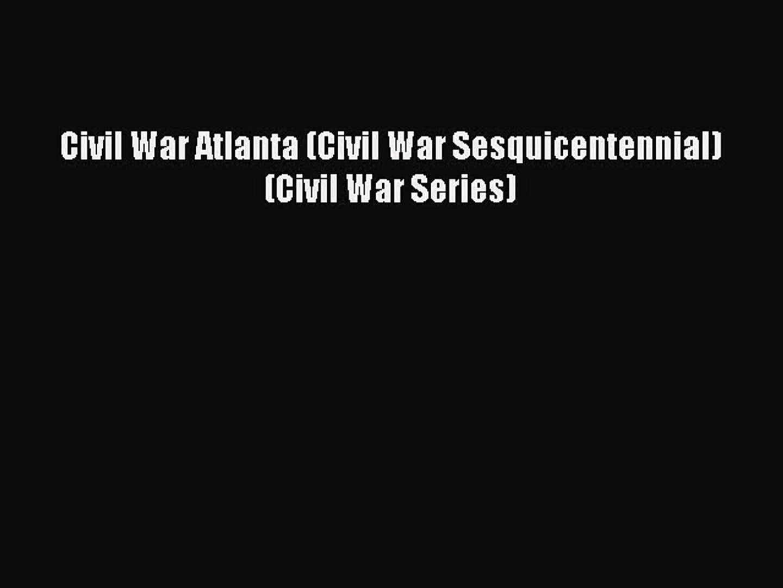 Read Civil War Atlanta (Civil War Sesquicentennial) (Civil War Series) Ebook Free
