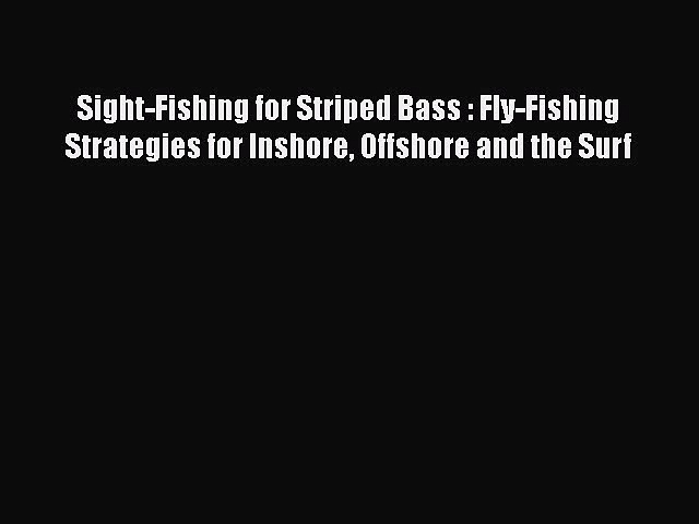 Download Sight-Fishing for Striped Bass : Fly-Fishing Strategies for Inshore Offshore and the