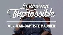 La Mission Improssible #07 - Jean-Baptiste Maunier