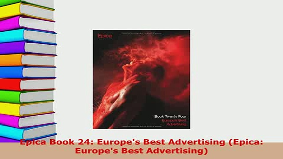 Download  Epica Book 24 Europes Best Advertising Epica Europes Best Advertising PDF Book Free