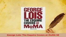 Download  George Lois The Esquire Covers at MoMA SE Read Online