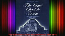READ book  The Ciné Goes to Town French Cinema 18961914 Full Free
