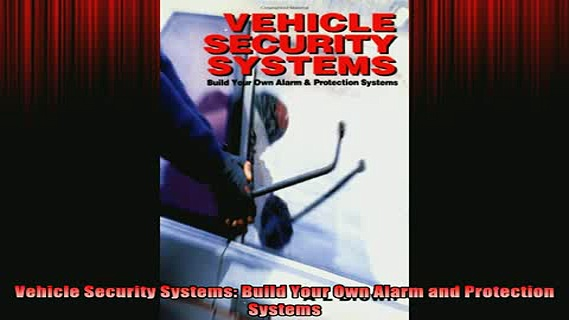 READ book  Vehicle Security Systems Build Your Own Alarm and Protection Systems Online Free