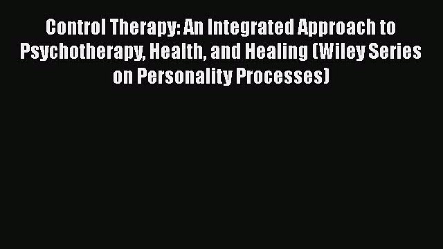[Read book] Control Therapy: An Integrated Approach to Psychotherapy Health and Healing (Wiley