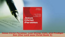 PDF  Jesus Christ Parables Lost Sheep Coin and Prodigal Son Our Lord esus Christ Book 5 Read Online