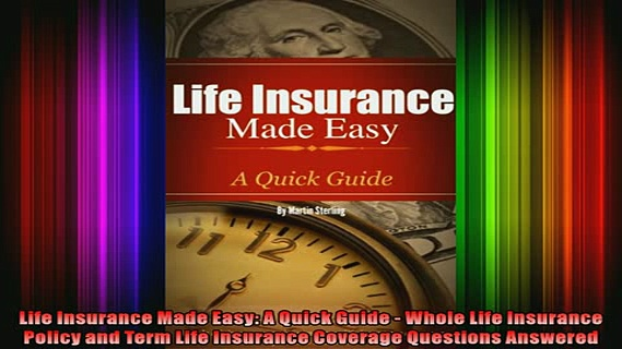 READ Ebooks FREE  Life Insurance Made Easy A Quick Guide  Whole Life Insurance Policy and Term Life Full EBook