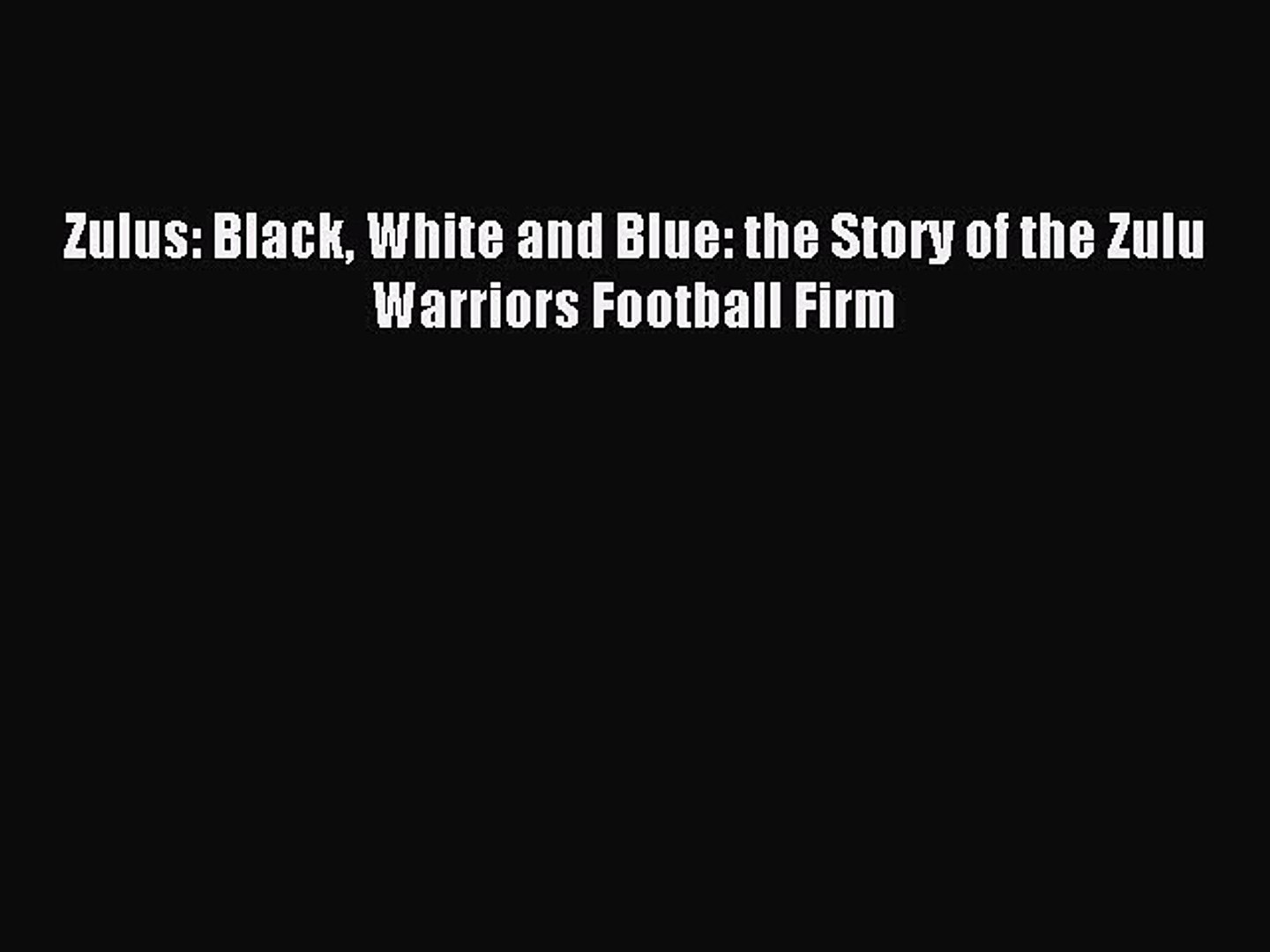 Read Zulus: Black White and Blue: the Story of the Zulu Warriors Football Firm Ebook Free