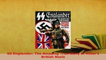 Download  SS Englander The Amazing True Story of Hitlers British Nazis  EBook