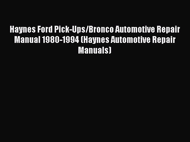 [Read Book] Haynes Ford Pick-Ups/Bronco Automotive Repair Manual 1980-1994 (Haynes Automotive