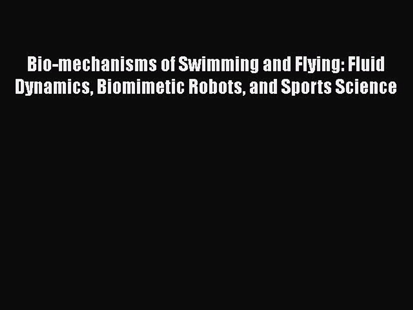 [Read book] Bio-mechanisms of Swimming and Flying: Fluid Dynamics  Biomimetic Robots and Sports