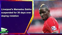 Liverpool's Mamadou Sakho suspended for 30 days over doping violation