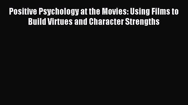 Read Positive Psychology at the Movies: Using Films to Build Virtues and Character Strengths