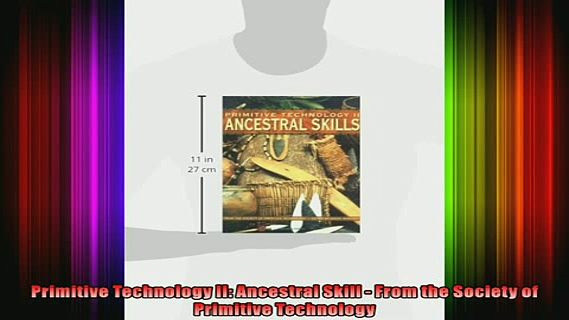 READ THE NEW BOOK   Primitive Technology II Ancestral Skill  From the Society of Primitive Technology  FREE BOOOK ONLINE