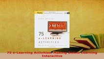 Download  75 eLearning Activities Making Online Learning Interactive Read Full Ebook