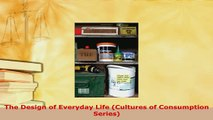 PDF  The Design of Everyday Life Cultures of Consumption Series Read Full Ebook