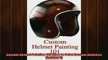READ PDF DOWNLOAD   Custom Helmet Painting 101 How to Paint Custom Helmets Volume 1  BOOK ONLINE