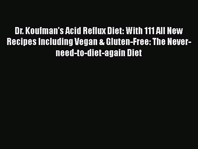 Download Dr. Koufman's Acid Reflux Diet: With 111 All New Recipes Including Vegan & Gluten-Free:
