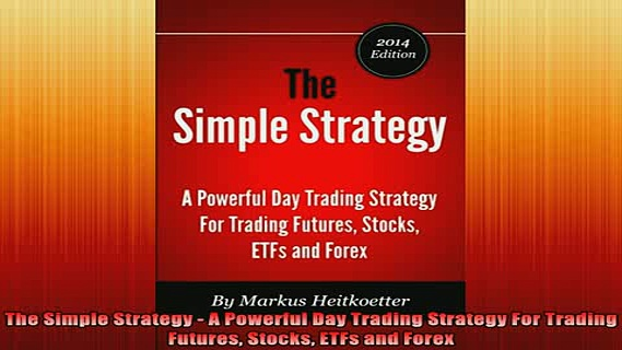READ FREE Ebooks  The Simple Strategy  A Powerful Day Trading Strategy For Trading Futures Stocks ETFs and Full Free