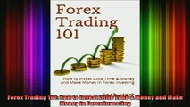 READ book  Forex Trading 101 How to Invest Little Time  Money and Make Money in Forex Investing Full EBook