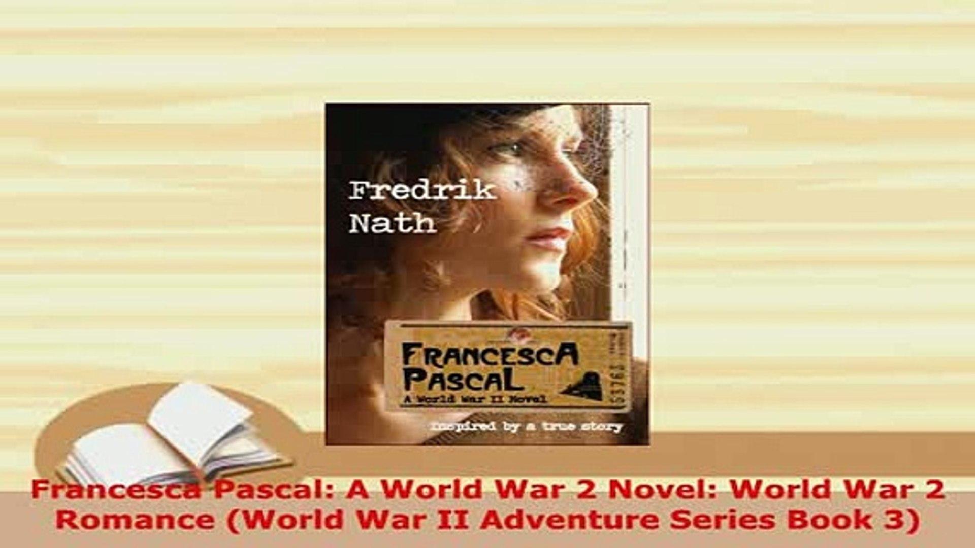 PDF  Francesca Pascal A World War 2 Novel World War 2 Romance World War II Adventure Series  EBook