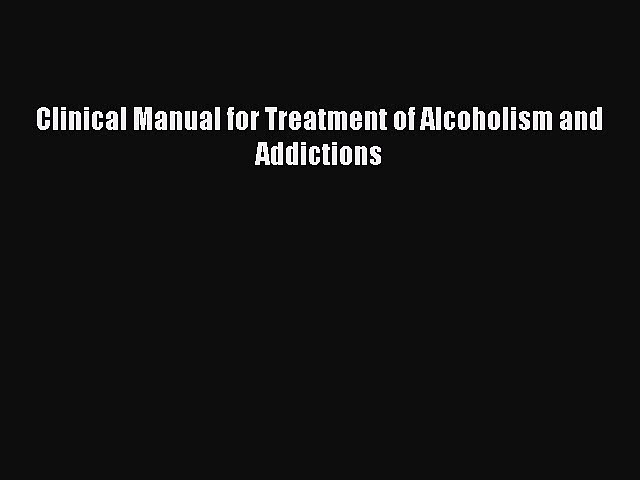 Read Clinical Manual for Treatment of Alcoholism and Addictions Ebook Free