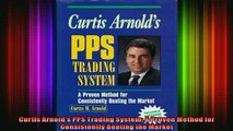 READ book  Curtis Arnolds PPS Trading System A Proven Method for Consistently Beating the Market Full Free