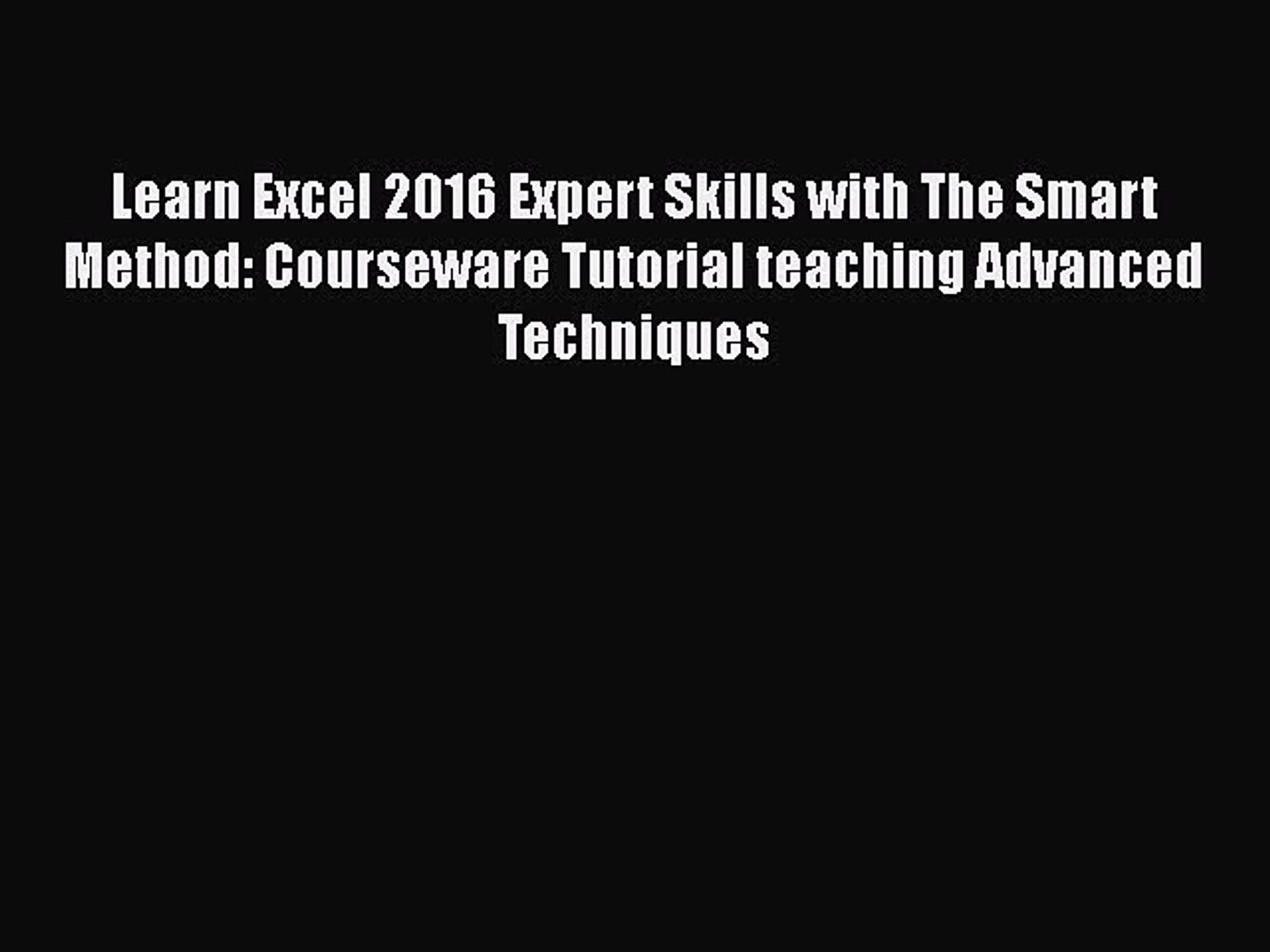 [PDF] Learn Excel 2016 Expert Skills with The Smart Method: Courseware  Tutorial teaching Advanced