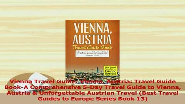 PDF  Vienna Travel Guide Vienna Austria Travel Guide BookA Comprehensive 5Day Travel Guide Read Full Ebook