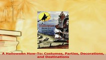 PDF  A Halloween HowTo Costumes Parties Decorations and Destinations  Read Online