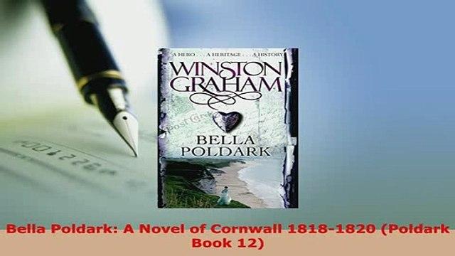 PDF  Bella Poldark A Novel of Cornwall 18181820 Poldark Book 12 Read Online