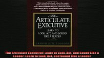 READ book  The Articulate Executive Learn to Look Act and Sound Like a Leader Learn to Look Act and  FREE BOOOK ONLINE