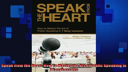 EBOOK ONLINE  Speak from the Heart How To Master the Art of Public Speaking in 7 Easy Lessons READ ONLINE