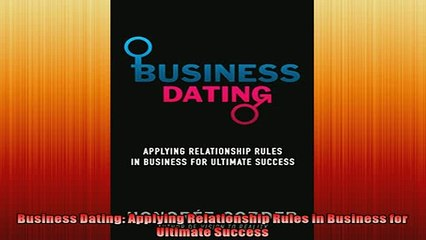 READ book  Business Dating Applying Relationship Rules in Business for Ultimate Success  FREE BOOOK ONLINE