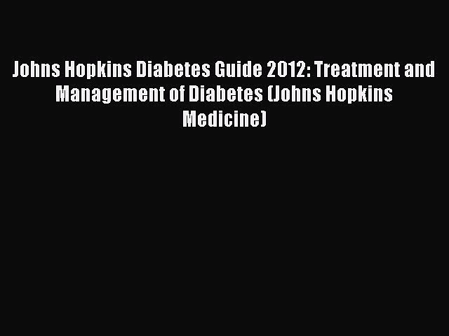 Read Johns Hopkins Diabetes Guide 2012: Treatment and Management of Diabetes (Johns Hopkins