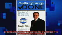READ book  By David Allen Getting Things Done The Art of StressFree Productivity First 1st READ ONLINE