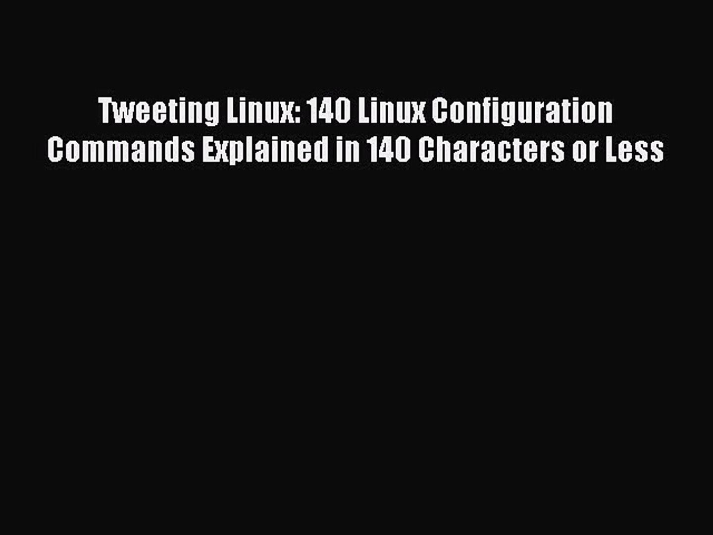 [Read PDF] Tweeting Linux: 140 Linux Configuration Commands Explained in 140 Characters or