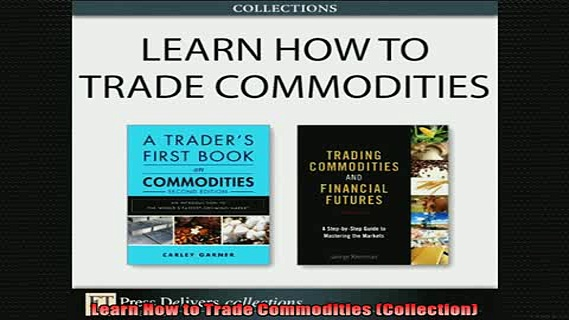 READ book  Learn How to Trade Commodities Collection Free Online