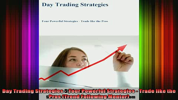 READ book  Day Trading Strategies   Four Powerful Strategies  Trade like the Pros Trend Following Free Online