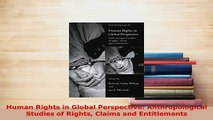 Download  Human Rights in Global Perspective Anthropological Studies of Rights Claims and Free Books