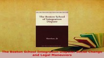 Download  The Boston School Integration Dispute Social Change and Legal Maneuvers  Read Online