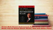PDF  Great Wall Street Retirement Scam What THEY Dont Want You to Know about 401ks IRA and PDF Online