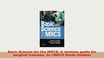 Download  Basic Science for the MRCS A revision guide for surgical trainees 2e MRCS Study Guides PDF Book Free