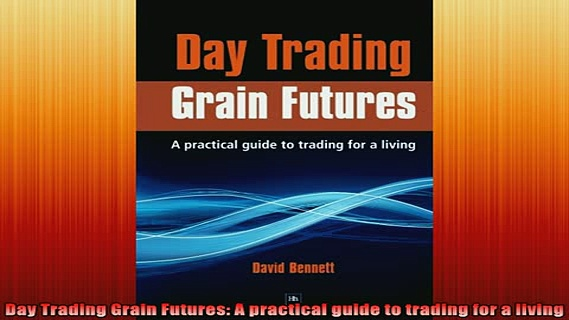 READ book  Day Trading Grain Futures A practical guide to trading for a living Full Free