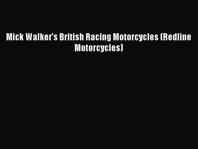 [Read Book] Mick Walker's British Racing Motorcycles (Redline Motorcycles)  EBook
