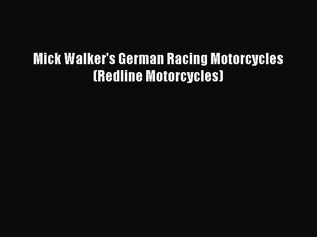 [Read Book] Mick Walker's German Racing Motorcycles (Redline Motorcycles)  EBook