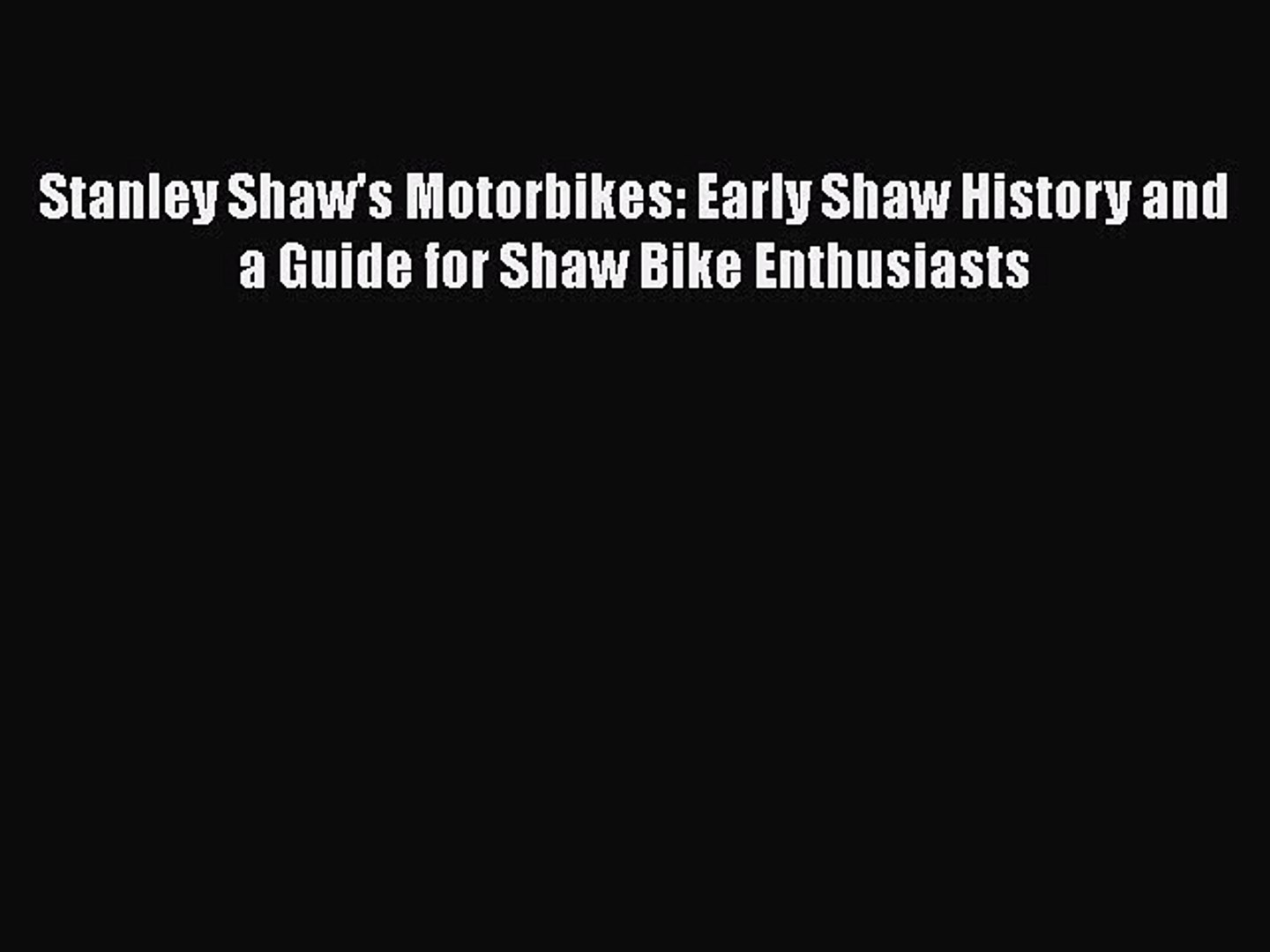 [Read Book] Stanley Shaw's Motorbikes: Early Shaw History and a Guide for Shaw Bike Enthusiasts
