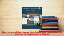 PDF  The Hive and the Honey Bee Revisited An Annotated Update of Langstroths Classic Download Full Ebook