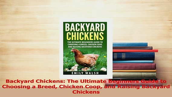 PDF  Backyard Chickens The Ultimate Beginners Guide to Choosing a Breed Chicken Coop and Download Online