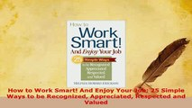 PDF  How to Work Smart And Enjoy Your Job 25 Simple Ways to be Recognized Appreciated PDF Online