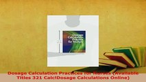 Download  Dosage Calculation Practices for Nurses Available Titles 321 CalcDosage Calculations Free Books